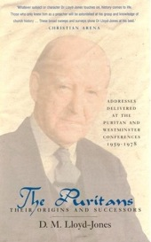 Martyn Lloyd-Jones, The Puritans: Their Origins and Successors